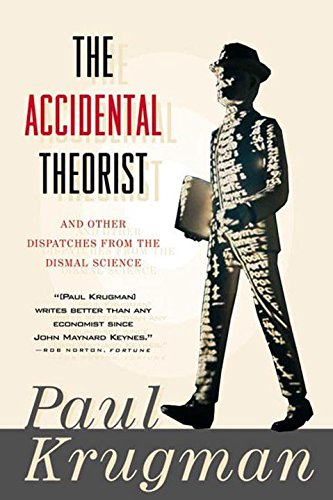 Accidental Theorist and Other Dispatches from the Dismal Science: Essays on the Dismal Science