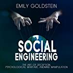 Social Engineering: The Art of Deception, Psychological Warfare, and Mind Manipulation | Emily Goldstein