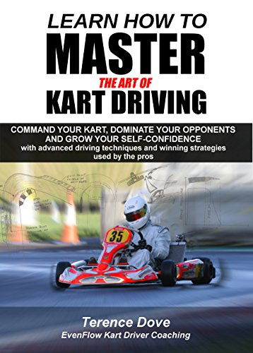 Learn How To Master The Art Of Kart Driving: Command your kart, dominate your opponents and grow your self-confidence with advanced driving techniques and winning strategies used by the ()