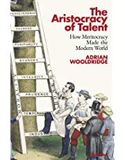 The Aristocracy of Talent: How Meritocracy Made the Modern World