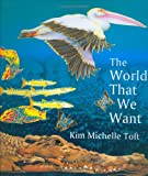 The World That We Want, Kim Michelle Toft, 1580891144