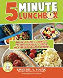 5-Minute Lunchbox: The busy family's guide to packing deliciously simple, kid-approved healthy lunches.