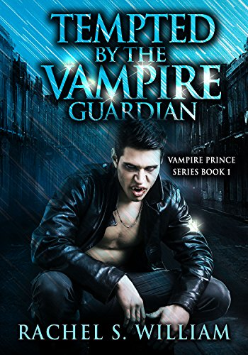 Tempted By The Vampire Guardian: Paranormal Vampire Romance (Paranormal Mystery Alpha Male Romance) (Vampire Prince Series Book 1) by [William, Rachel S.]