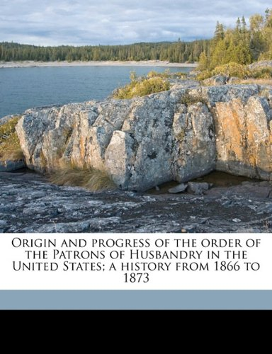 Download Origin and progress of the order of the Patrons of Husbandry in the United States; a history from 1866 to 1873 pdf