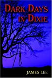 Dark Days in Dixie, James Lee, 1413735401