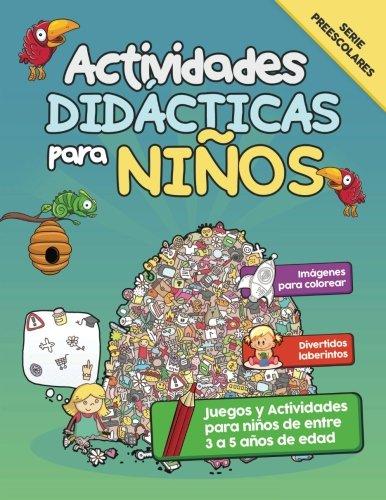 Actividades Didácticas para Niños: Juegos y Actividades para niños de entre 3 a 5 años de edad (Serie Preescolares) (Volume 1) (Spanish Edition)