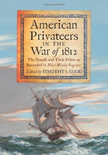 Weekly Register (American Privateers in the War of 1812: The Vessels and Their Prizes as Recorded in Niles' Weekly Register)
