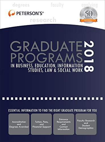 Graduate Programs in Business, Education, Information Studies, Law & Social Work 2018 (Peterson's Graduate Programs in Business, Education, Information Studies, Law and Social Work)