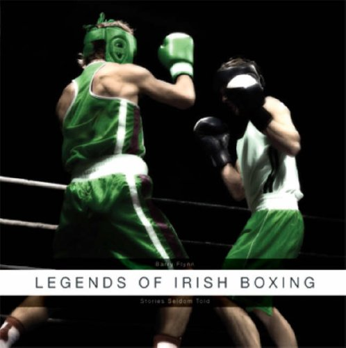 Legends of Irish Boxing: Stories Seldom Told