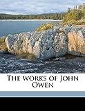The Works of John Owen, John Owen and W. H. Goold, 1177896370