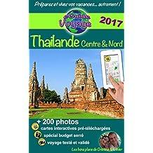 eGuide Voyage: Thaïlande Centre et Nord: Découvrez le centre et le nord de la Thaïlande, la perle de l'Asie, grâce à plus de 200 photos, bons plans et liens utiles ! (French Edition)