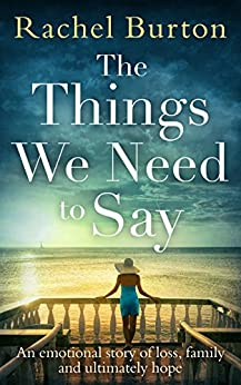 The Things We Need to Say: An emotional, uplifting story of hope from bestselling author Rachel Burton by [Burton, Rachel]