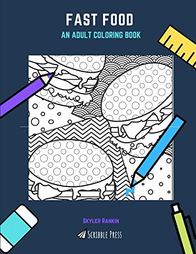 FAST FOOD: AN ADULT COLORING BOOK: A Fast Food Coloring Book For Adults by Skyler Rankin
