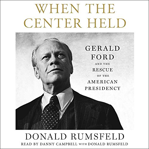 - When the Center Held: Gerald Ford and the Rescue of the American Presidency