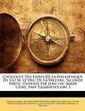 Catalogue des Livres de la Bibliotheque de Feu M le Duc de la Valliere Seconde Partie, Disposee Par Jean-Luc Nyon L'Aine, Part, Charles, 1143675150