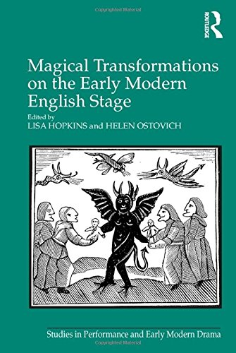 Magical Transformations on the Early Modern English Stage (Studies in Performance and Early Modern - Modern Early Stage English