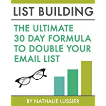 List Building: The Ultimate 30 Day Formula To Double Your Email List: Email Marketing Training To Take Your List Building Efforts Off The Charts