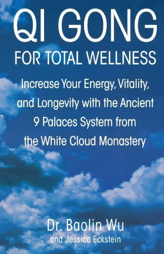 Qi Gong for Total Wellness: Increase Your Energy, Vitality, and Longevity with the Ancient 9 Palaces System from the White Cloud Monastery by Wu, Baolin, Eckstein, Jessica (2006) Taschenbuch