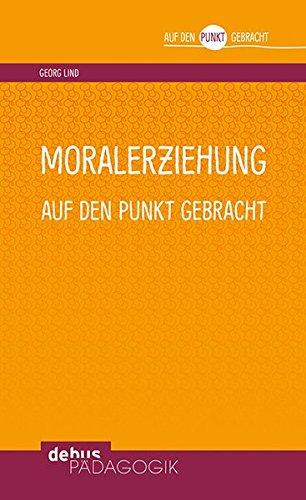 Moralerziehung auf den Punkt gebracht (Auf den Punkt gebracht - Debus Pädagogik)