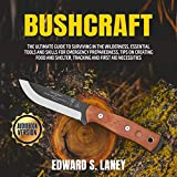 Bushcraft: The Ultimate Guide to Surviving in the Wilderness, Essential Tools and Skills for Emergency Preparedness, Tips on Creating Food and Shelter, Tracking and First Aid Necessities
