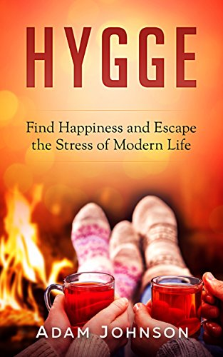 Hygge: Find Happiness and Escape the Stress of Modern Life by Adam Johnson