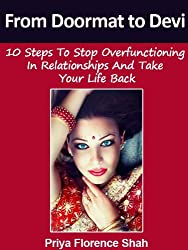 From Doormat to Devi: 10 Steps To Stop Overfunctioning In Relationships And Take Your Life Back (Modern Indian Woman Book 4)