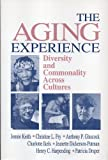 The Aging Experience : Diversity and Commonality Across Cultures, Keith, Jennie and Fry, Christine L., 0803958668