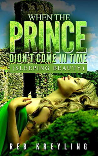 When the Prince Didn't Come in Time: (Sleeping Beauty) by [Kreyling, Reb]