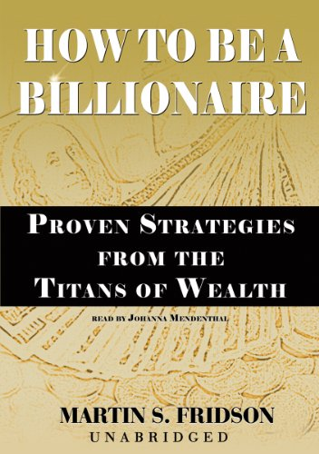 How to Be a Billionaire: Proven Strategies from the Titans of Wealth (Library Edition) by Blackstone Audiobooks
