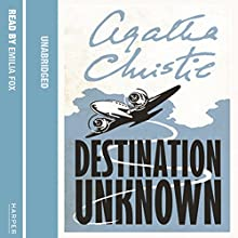 Destination Unknown | Livre audio Auteur(s) : Agatha Christie Narrateur(s) : Emilia Fox