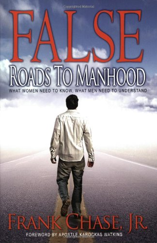 Book: False Roads to Manhood - What Women Need to Know, What Men Need to Understand by Frank Chase Jr
