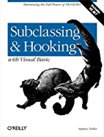 Subclassing and Hooking with Visual Basic: Harnessing the Full Power of VB/VB.NET Front Cover