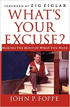 Book What's Your Excuse?: Making the Most of What You Have by John P. Foppe (2008-08-24)