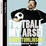 Football My Arse!: The Funniest Football Book You'll Ever Hear | Ricky Tomlinson