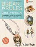 Break the Rules Bead Embroidery, Diane Hyde, 1454707615