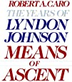2: Means of Ascent: The Years of Lyndon Johnson II