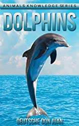 Dolphins: Beautiful Pictures & Interesting Facts Children Book About Dolphins (Animals Knowledge Series)