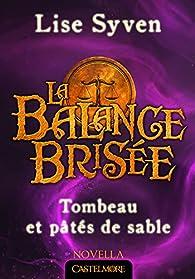 La Balance Brisée, tome 1.5 : Tombeau et pâtés de sable par Lise Syven