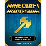 Minecraft: Secrets Handbook - Ultimate Guide to Dominate Minecraft (Minecraft, Minecraft Handbook)