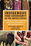 Indigenous Food Sovereignty in the United States: Restoring Cultural Knowledge, Protecting Environments, and Regaining Health (Volume 18) (New Directions in Native American Studies Series)