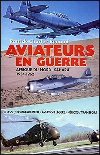 Amazon Fr Aviateurs En Guerre Afrique Du Nord Sahara 1954 1962 Renaud Patrick Charles Livres
