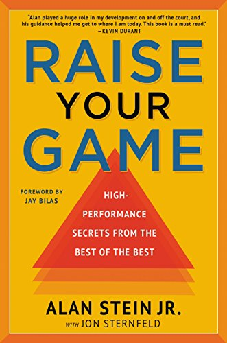 Raise Your Game: High-Performance Secrets from the Best of the -