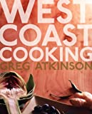 West Coast Cooking, Greg Atkinson, 1570614725