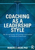 img - for Coaching as a Leadership Style: The Art and Science of Coaching Conversations for Healthcare Professionals by Robert F. Hicks PhD. (2013-08-08) book / textbook / text book