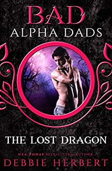 The Lost Dragon: Bad Alpha Dads: A Dragon Shifter Romance by [Herbert, Debbie]