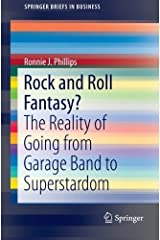 Rock and Roll Fantasy?: The Reality of Going from Garage Band to Superstardom (SpringerBriefs in Business) by Ronnie Phillips (2012-11-17) Unknown Binding