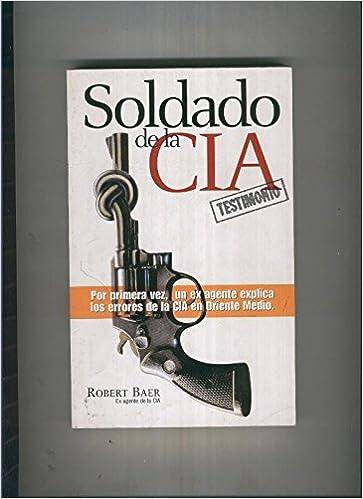 SOLDADO DE LA CIA: Amazon.es: Baer,Robert: Libros