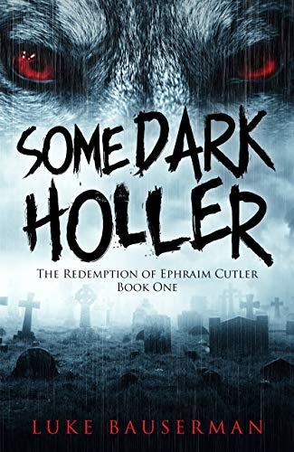 Some Dark Holler (The Redemption of Ephraim Cutler Book 1) -