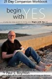 img - for Begin With Yes - 21 Day Companion Workbook: A step-by-step guide to living your Begin With Yes life by Paul S Boynton (2015-06-25) book / textbook / text book