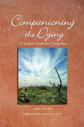 Companioning The Dying: A Soulful Guide For Caregivers (The Companioning Series)